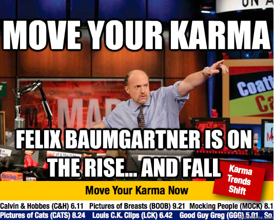 Move your Karma Felix baumgartner is on the rise... and fall - Move your Karma Felix baumgartner is on the rise... and fall  Mad Karma with Jim Cramer