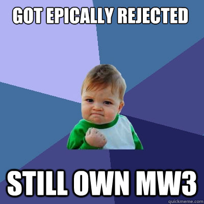 got epically rejected still own MW3 - got epically rejected still own MW3  Success Kid