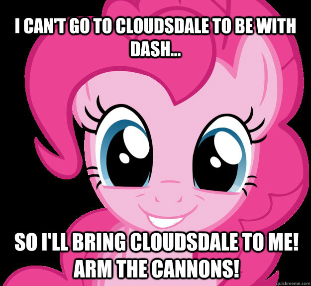 I can't go to Cloudsdale to be with dash... so i'll bring cloudsdale to me! arm the cannons!