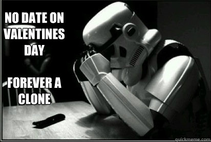 No Date on valentines day  Forever A Clone