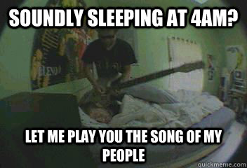 Soundly Sleeping at 4AM? Let me play you the song of my people - Soundly Sleeping at 4AM? Let me play you the song of my people  Heavy Metal Alarm Clock
