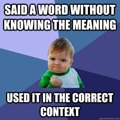 Said a word without knowing the meaning used it in the correct context - Said a word without knowing the meaning used it in the correct context  Success Kid
