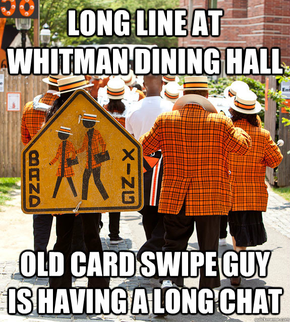 Long Line at Whitman Dining Hall Old Card Swipe Guy is Having a Long Chat