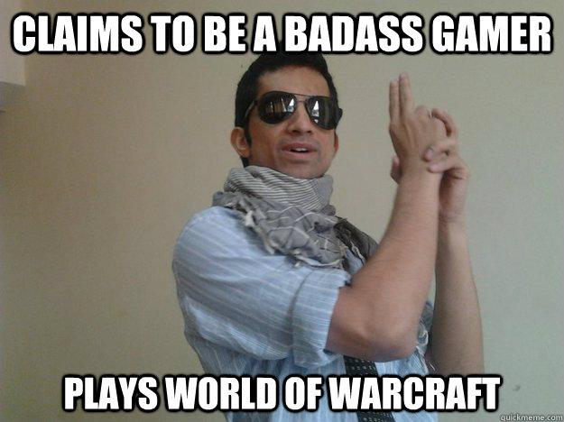 8af41ecfa5469ad717642b69e83577837eebe16241291e32bfde9acc45d7c36c claims to be a badass gamer plays world of warcraft noob indian