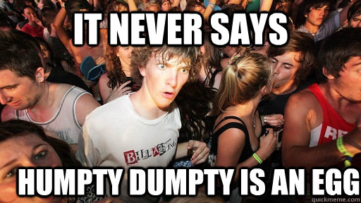 It never says humpty dumpty is an egg - It never says humpty dumpty is an egg  Sudden Clarity Clarence