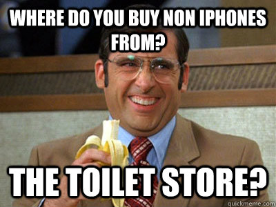 where do you buy non iphones from? The toilet Store? - where do you buy non iphones from? The toilet Store?  Toilet store meme