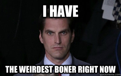 I have the weirdest boner right now - I have the weirdest boner right now  Menacing Josh Romney