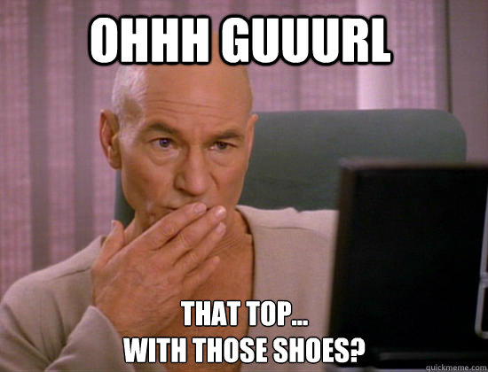 Ohhh guuurl That top... with those shoes? - Ohhh guuurl That top... with those shoes?  Gay Picard