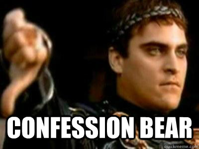 Confession bear -  Confession bear  Downvoting Roman