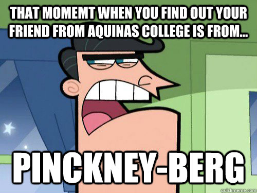 That momemt when you find out your friend from Aquinas College is from... Pinckney-berg