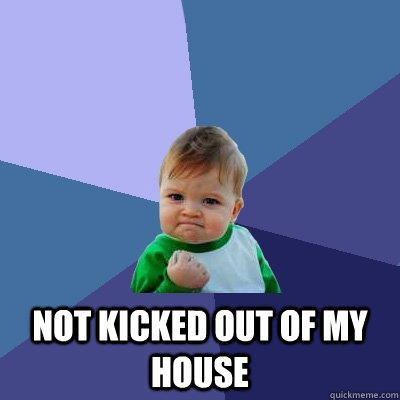 Not Kicked Out of My House -  Not Kicked Out of My House  Success Kid