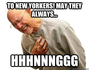 To New Yorkers! May they always... HHHNNNGGG  HHHNNNGGG