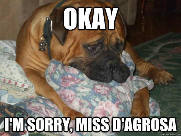Okay I'm sorry, Miss D'Agrosa