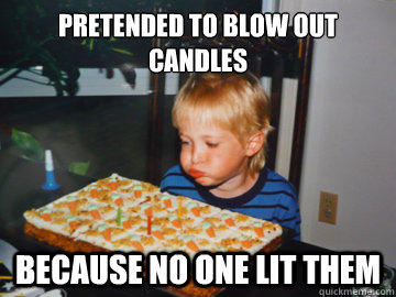 Pretended to blow out candles because no one lit them