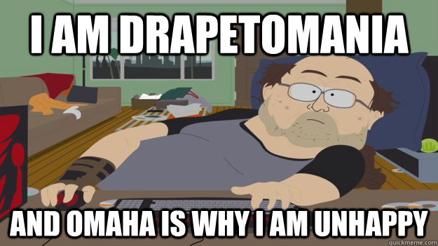 I am Drapetomania and Omaha is why I am unhappy - I am Drapetomania and Omaha is why I am unhappy  South Park Fat Warcraft Guy