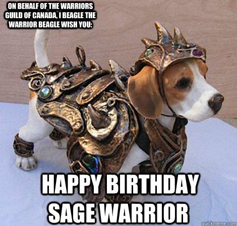 Happy Birthday Sage Warrior On Behalf Of The Warriors Guild Of