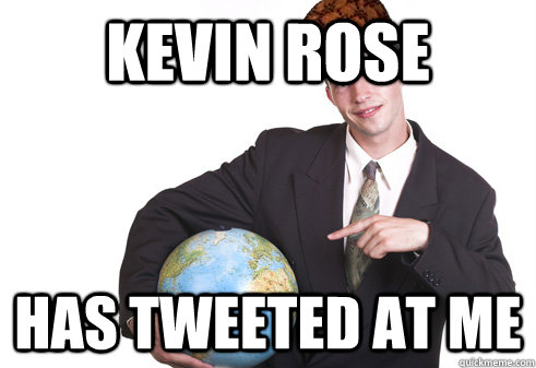 Kevin Rose Has tweeted at me - Kevin Rose Has tweeted at me  Scumbag Startup