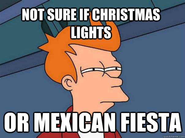 Not sure if christmas lights Or mexican fiesta - Futurama Fry ...