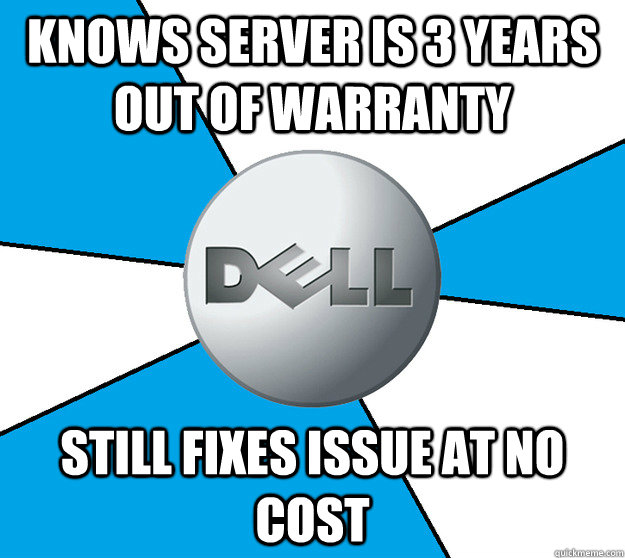 Knows server is 3 years out of warranty still fixes issue at no cost  Good Guy Dell
