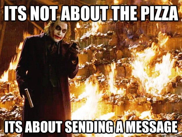 ITS NOT ABOUT THE PIZZA its about SENDING A MESSAGE