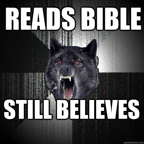reads bible still believes - reads bible still believes  Insanity Wolf