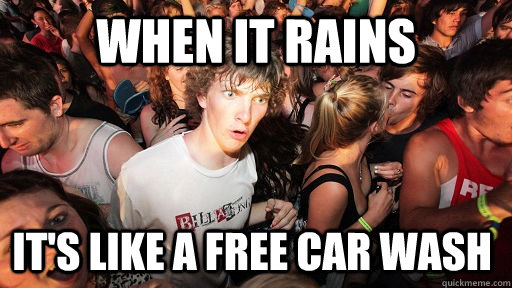 When it rains it's like a free car wash - When it rains it's like a free car wash  Sudden Clarity Clarence