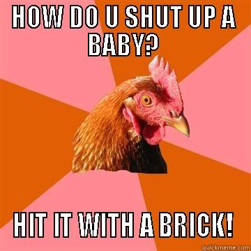 Anti-Joke Chicken - HOW DO U SHUT UP A BABY? HIT IT WITH A BRICK! Anti-Joke Chicken