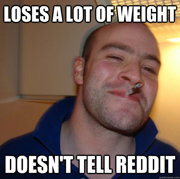 loses a lot of weight doesn't tell reddit - loses a lot of weight doesn't tell reddit  Misc