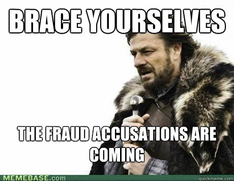 BRACE YOURSELVES The fraud accusations are coming  - BRACE YOURSELVES The fraud accusations are coming   Misc