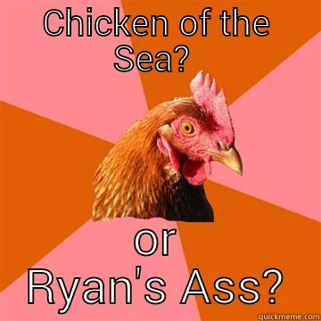 CHICKEN OF THE SEA?  OR RYAN'S ASS? Anti-Joke Chicken