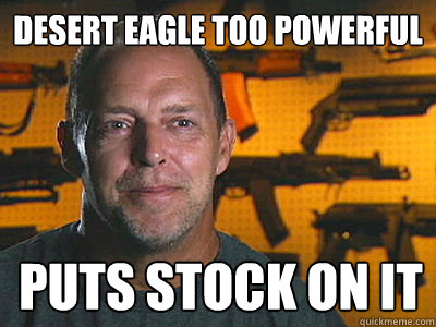Desert Eagle TOO powerful puts stock on it