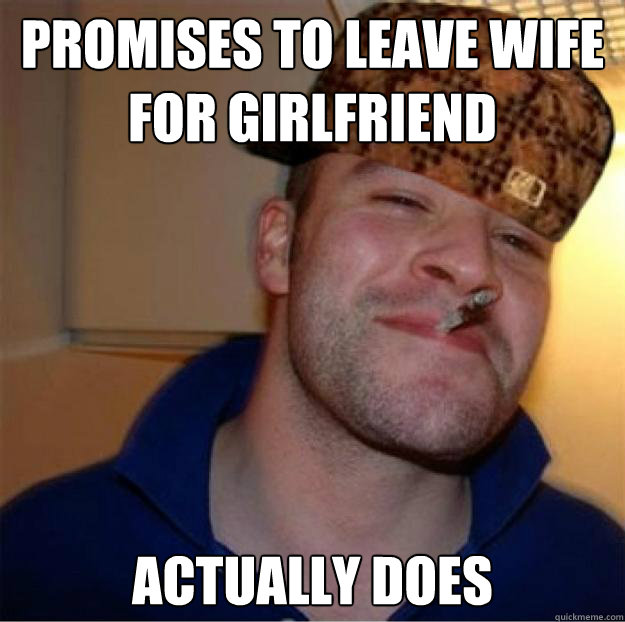 Promises to leave wife for girlfriend Actually does