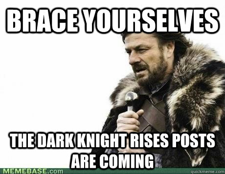Brace Yourselves The Dark Knight Rises posts are coming