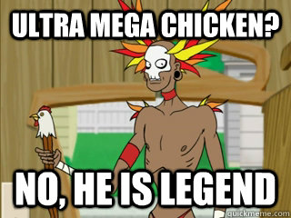 ultra mega chicken? no, he is legend - ultra mega chicken? no, he is legend  Billy Witch Doctor dot com