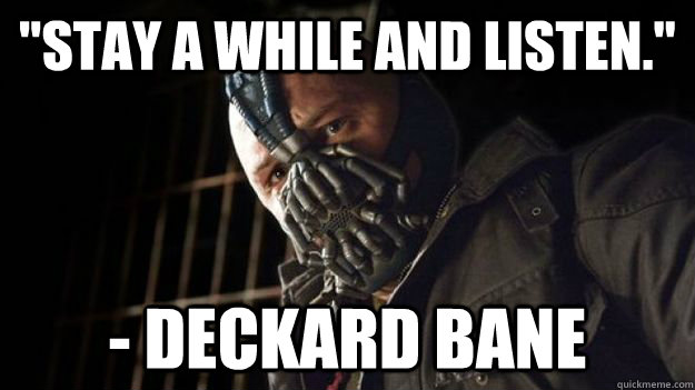 Stay A While And Listen Deckard Bane Deckard Bane Quickmeme
