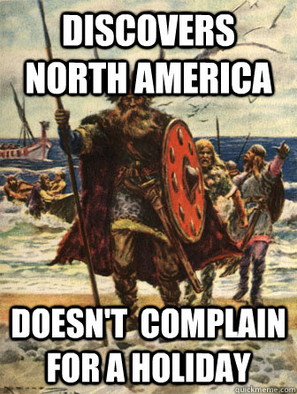 Discovers North America Doesn't  complain for a holiday