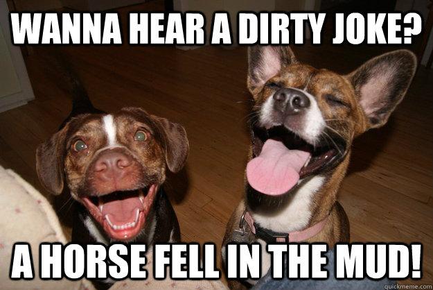 Wanna hear something <b>dirty</b>? a pig rolled in the mud! - <b>Clean Joke</b> ...