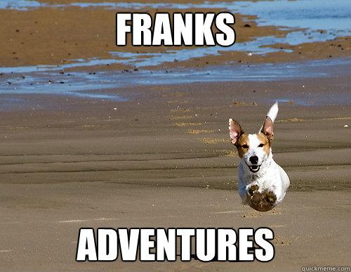 Franks   adventures