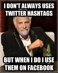 I don't always uses twitter Hashtags but when i do i use them on facebook