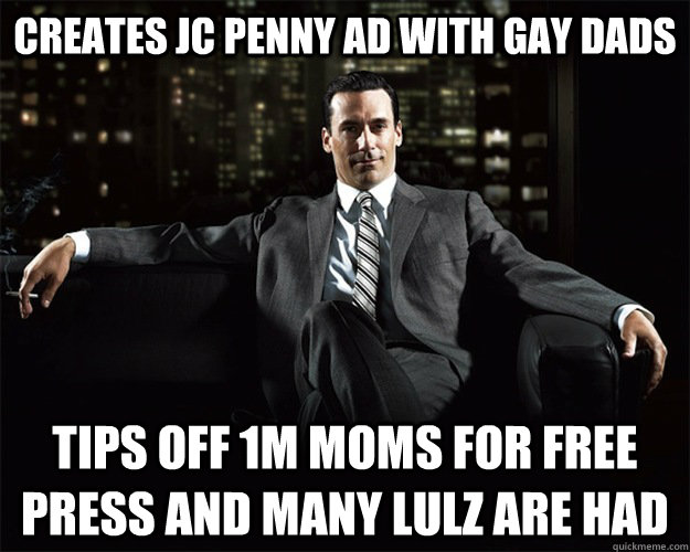 Creates JC Penny Ad with Gay Dads Tips off 1m moms for free press and many lulz are had - Creates JC Penny Ad with Gay Dads Tips off 1m moms for free press and many lulz are had  Misc