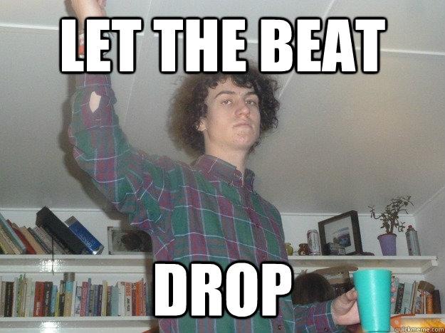 8b83cdca1ceeb158ad69c303a28be8cf6615f39b0ba50c2a027898b9e325337a let the beat drop misc quickmeme,Beat Drop Memes
