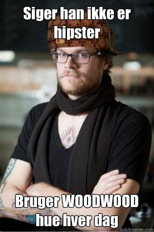 Siger han ikke er hipster Bruger WOODWOOD hue hver dag