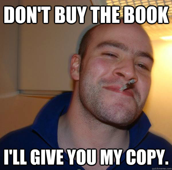 Don't buy the book I'll give you my copy. - Don't buy the book I'll give you my copy.  Misc