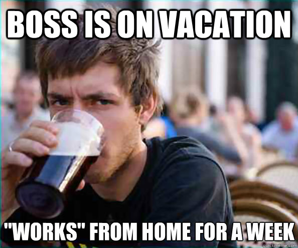 Boss is on vacation