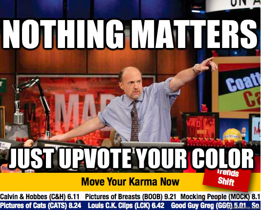 Nothing matters just upvote your color - Nothing matters just upvote your color  Mad Karma with Jim Cramer