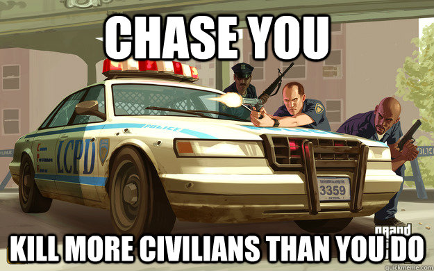CHASE YOU KILL MORE CIVILIANS THAN YOU DO - CHASE YOU KILL MORE CIVILIANS THAN YOU DO  GTA Cop