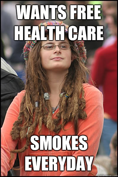 wants free health care smokes everyday  College Liberal