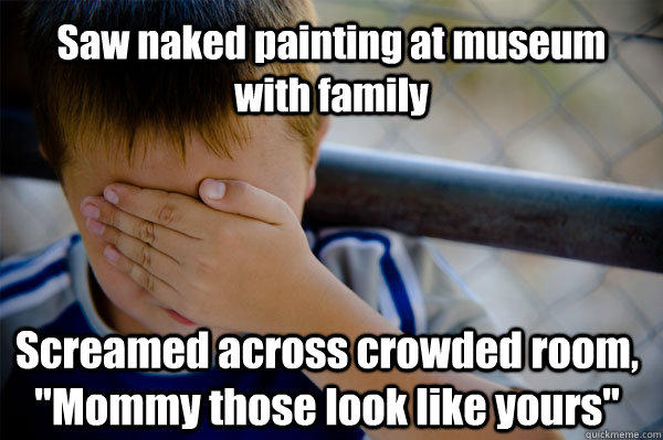 Saw naked painting at museum with family Screamed across crowded room,