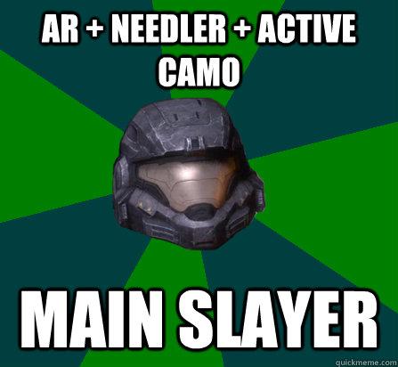 AR + NEEDLER + ACTIVE CAMO MAIN SLAYER - AR + NEEDLER + ACTIVE CAMO MAIN SLAYER  scumbag halo random