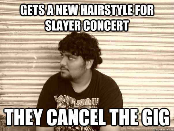 Gets A New Hairstyle For Slayer Concert They Cancel The Gig